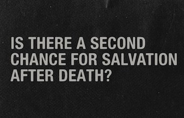 20110327_is-there-a-second-chance-for-salvation-after-death_poster_img (2)
