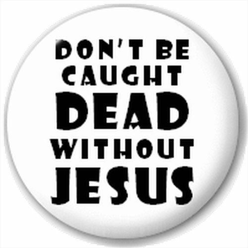 dont_be_caught_dead_without_jesus